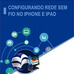 CONFIGURANDO REDE SEM FIO NO IPHONE E IPAD
