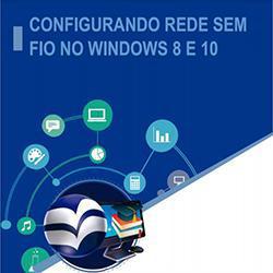 CONFIGURANDO REDE SEM FIO NO WINDOWS 8 E 10